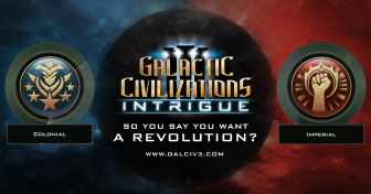 GalCiv III: Intrigue Journal #4: So you say you want a revolution?